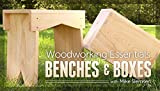 Woodworking Essentials: Benches & Boxes