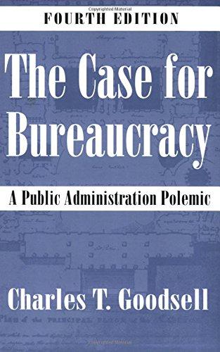 The Case for Bureaucracy: A Public Administration Polemic