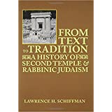 From Text to Tradition, a History of Judaism in Second Temple and Rabbinic Times: A History of Second Temple and Rabbinic Jud
