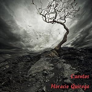 Cuentos de Horacio Quiroga [Stories of Horacio Quiroga] Audiobook