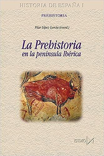 LA PREHISTORIA EN ESPAÑA: 177 (Historia de España): Amazon.es: Pilar López (coord.): Libros