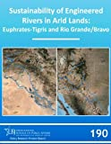 img - for Sustainability of Engineered Rivers in Arid Lands: Euphrates-Tigris and Rio Grande/Bravo (LBJ School Policy Research Project Report, No. 190) book / textbook / text book