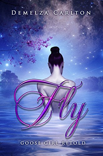 Fly: Goose Girl Retold (Romance a Medieval Fairytale series Book 3) by [Carlton, Demelza]