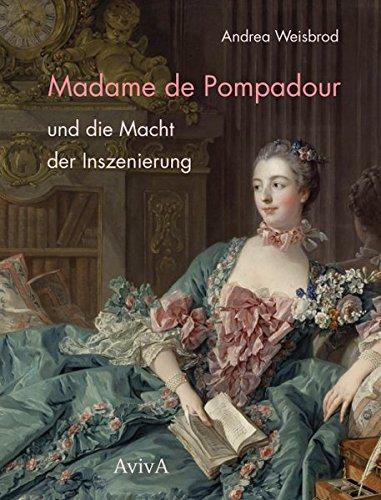 Madame de Pompadour und die Macht der Inszenierung Gebundenes Buch – 1. März 2014 Andrea Weisbrod AvivA 3932338618 Belletristik / Biographien