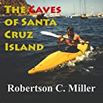 The Caves of Santa Cruz Island | Robertson C. Miller