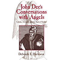John Dee's Conversations with Angels: Cabala, Alchemy, and the End of Nature (English Edition)