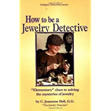 How to Be a Jewelry Detective: Elementary Clues to Solving the Mysteries of Jewelry (Antiques Detectives How to Series)