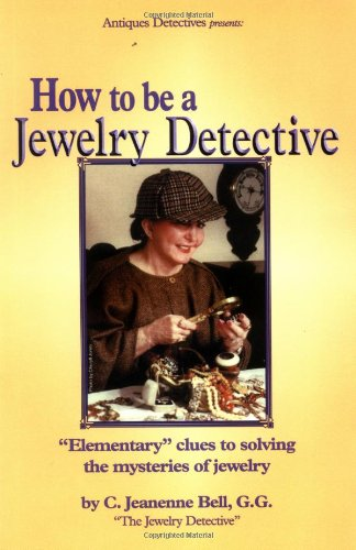 How to Be a Jewelry Detective: Elementary Clues to Solving the Mysteries of Jewelry (Antiques Detectives How to Series) ()