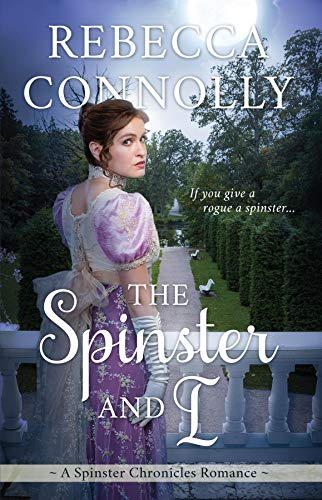 The Spinster and I (The Spinster Chronicles, Book 2) by [Connolly, Rebecca]