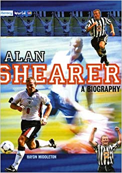 Literacy World Stage 4 Non-Fiction: Alan Shearer: A Biography (6 Pack) (LITERACY WORLD NEW EDITION)
