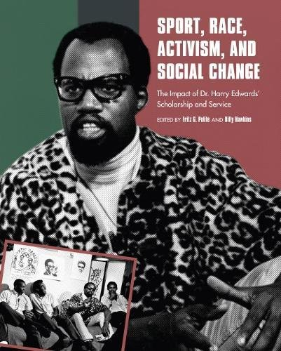 Download Sport, Race, Activism, and Social Change: The Impact of Dr. Harry Edwards' Scholarship and Service pdf