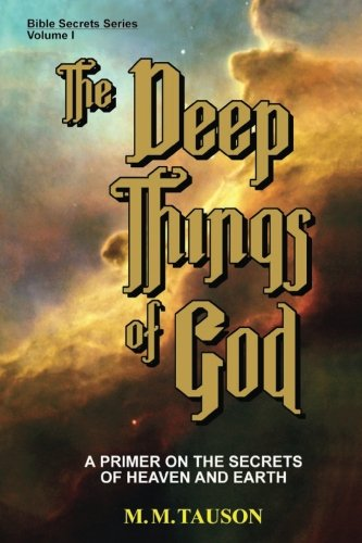 The Deep Things of God: A Primer on the Secrets of Heaven and Earth (Bible Secrets Series) (Volume 1)