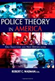 Police Theory in America : Old Traditions and New Opportunities, Wadman, Robert C., 0398078726