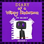 The Diary of a Wimpy Enderman: My Secret, Book #8, Diary of a Wimpy Collection | Justin B. Harrison