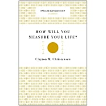 How Will You Measure Your Life? (Harvard Business Review Classics)