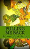 Pulling Me Back, Shyrone Smith, 1461180554