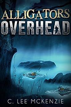 Alligators Overhead (The Adventures of Pete and Weasel Book 1) by [McKenzie, C. Lee]