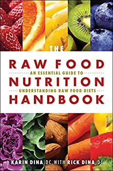 Raw Food Nutrition Handbook, The: An Essential Guide to ...