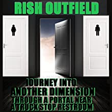 Journey into Another Dimension: Through a Portal near a Truck Stop Restroom Audiobook by Rish Outfield Narrated by Rish Outfield