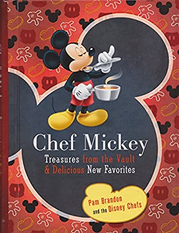 Chef Mickey (Walt Disney Parks and Resorts Merchandise Custom Pub): Treasures from the Vault & Delicious New Favorites by Pam Brandon (3-Nov-2010) (Vault Walt)