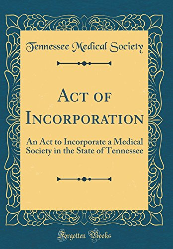 Act of Incorporation: An ACT to Incorporate a Medical Society in the State of Tennessee (Classic Reprint)