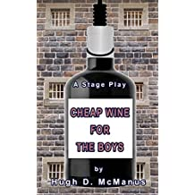 CHEAP WINE FOR THE BOYS: A Stage Play