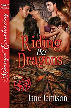 Riding Her Dragons [Dragon Love 6] (Siren Publishing Menage Everlasting) by [Jamison, Jane]