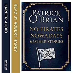No Pirates Nowadays and Other Stories: Three Nautical Tales Audiobook