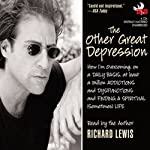 The Other Great Depression: How I'm Overcoming, on a Daily Basis, at Least a Million Addictions and Disfunctions and Finding a Spiritual (Sometimes) Life | Richard Lewis