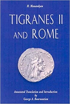 Tigranes II and Rome: A New Interpretation Based on Primary Sources (Armenian Studies) by Hakob Manandyan (2007-12-04)