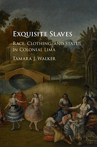 Search : Exquisite Slaves: Race, Clothing, and Status in Colonial Lima