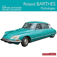 Mythologies Audiobook by Roland Barthes Narrated by Raphaël Enthoven, Michel Vuillermoz
