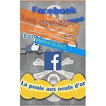 Facebook Les arnaques: Escrocs 1 - Amies 0 La poule aux œufs d'or des escrocs du net (French Edition)