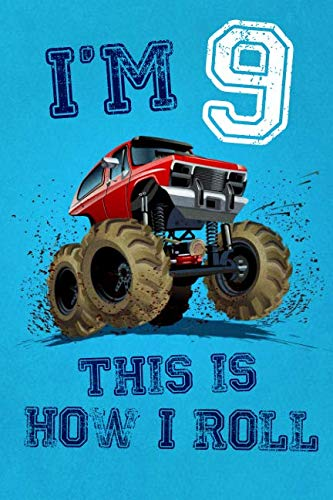 I'm 9 This Is How I Roll: Monster Truck Notebook & Sketchbook Journal for 9 Year Old Boys & Girls / 100 Pages Alternate - Left Side Blank, Right Side Lined / 6x9 Unique B-day Diary ( Birthday Gift ) -