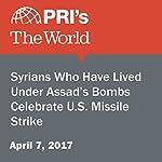Syrians Who Have Lived Under Assad's Bombs Celebrate U.S. Missile Strike   Richard Hall