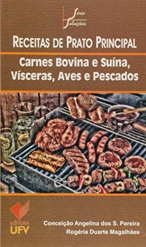 Receitas de Prato Principal. Carnes Bovina e Suína, Vísceras, Aves e Pesca