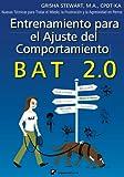 Entrenamiento para el Ajuste del Comportamiento BAT 2.0: Nuevas Técnicas para tratar el Miedo, la Frustración y la Agresividad en Perros