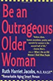 Be an Outrageous Older Woman, Ruth H. Jacobs, 0060952539