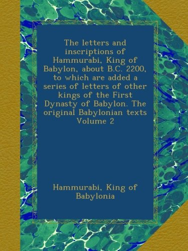 Download The letters and inscriptions of Hammurabi, King of Babylon, about B.C. 2200, to which are added a series of letters of other kings of the First ... The original Babylonian texts Volume 2 pdf