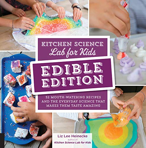 Kitchen Science Lab for Kids: EDIBLE EDITION: 52 Mouth-Watering Recipes and the Everyday Science That Makes Them Taste Amazing (Hands On Science Experiments For Elementary Students)