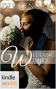 Four Weddings and a Fiasco: Wedding Wishes (Kindle Worlds Novella) by [Tenorio, Dee]