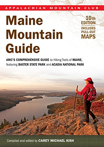 Maine Mountain Guide: AMC's Comprehensive Guide To Hiking Trails Of Maine, Featuring Baxter State Park And Acadia National Park (AMC Hiking Guide Series) Acadia National Park Hiking Trails