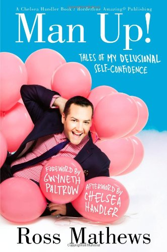 Man Up!: Tales of My Delusional Self-Confidence (A Chelsea Handler Book/Borderline Amazing Publishing) pdf epub