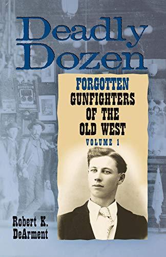 - Deadly Dozen: Twelve Forgotten Gunfighters of the Old West, Vol. 1