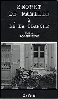 Secret de famille à Ré la Blanche par Robert Béné