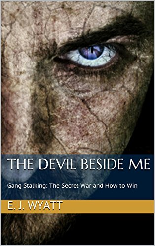 The Devil Beside Me: Gang Stalking, The Secret War and How to Win