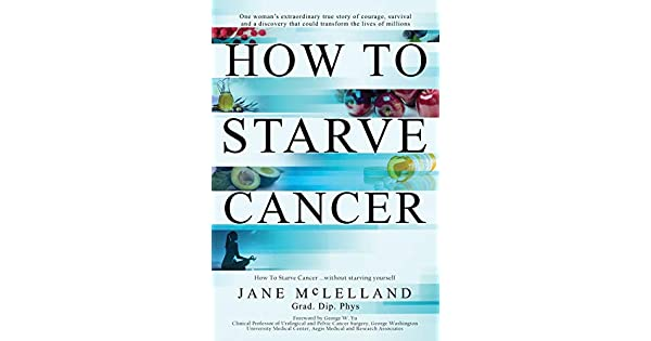Amazon.com: How to Starve Cancer: Without Starving Yourself ...