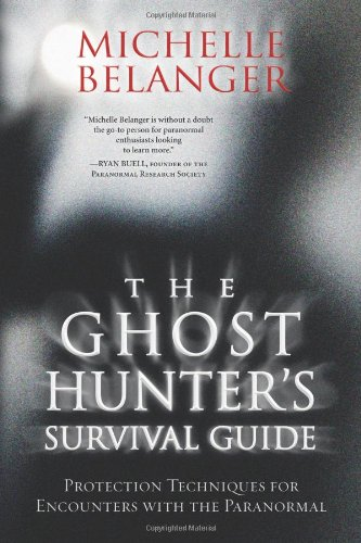 Read Online The Ghost Hunter's Survival Guide: Protection Techniques for Encounters With The Paranormal pdf