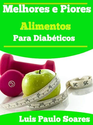 Melhores e Piores Alimentos Para Diabéticos