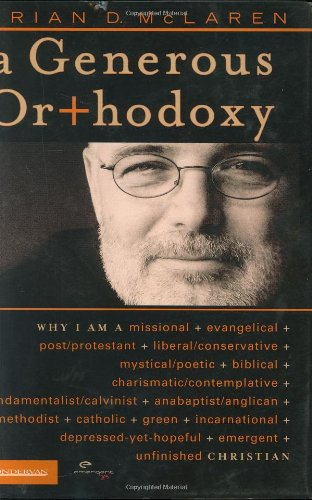A Generous Orthodoxy: Why I Am a Missional, Evangelical, Post/Protestant, Liberal/Conservative, Mystical/Poetic, Biblica
